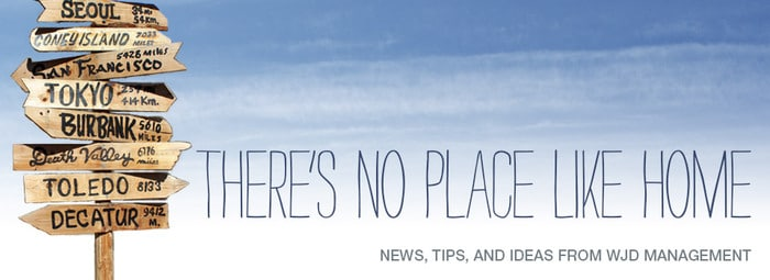 There's no place like home. News, tips, and ideas from WJD Management.